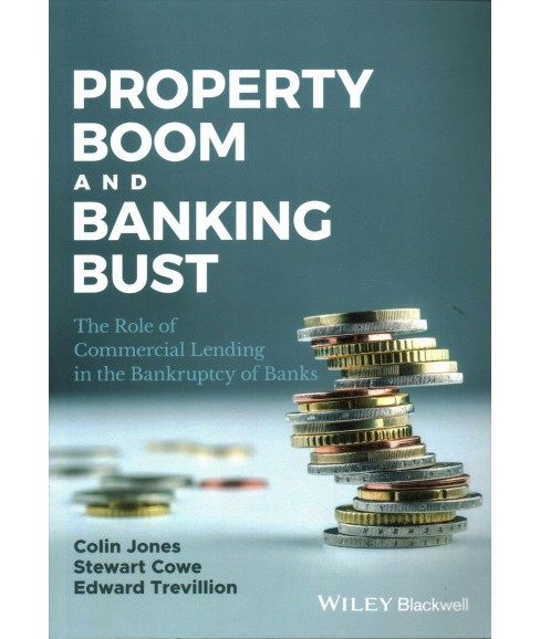 Property Boom and Banking Bust : The Role of Commercial Lending in the Bankruptcy of Banks (Paperback). - image 1 of 1