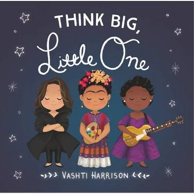 Think Big, Little One - (Vashti Harrison)by Vashti Harrison (Board Book)
