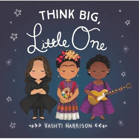 Think Big, Little One - (Vashti Harrison) by  Vashti Harrison (Board Book) - image 1 of 1