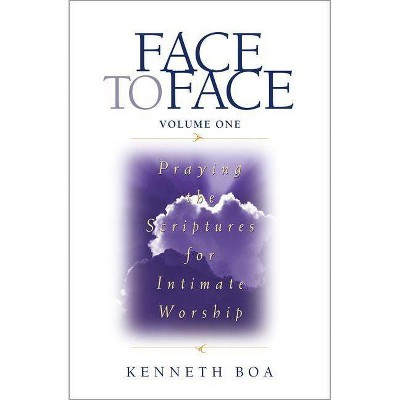Face to Face: Praying the Scriptures for Intimate Worship - (Face to Face / Intimate Worship) by  Kenneth D Boa (Paperback)