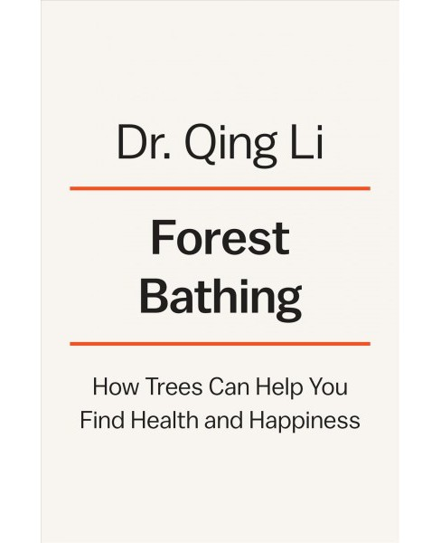 Forest Bathing : How Trees Can Help You Find Health and Happiness -  by Dr. Qing Li (Hardcover) - image 1 of 1
