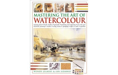 Mastering the Art of Watercolour : Mixing Paint, Brush Strokes, Gouache, Masking Out, Glazing, Wet into - image 1 of 1