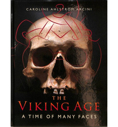 Viking Age : A Time of Many Faces -  by Caroline Ahlstrom Arcini (Hardcover) - image 1 of 1