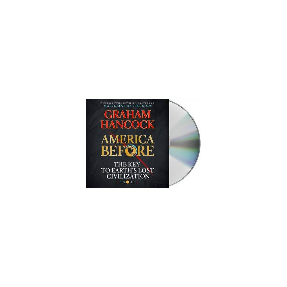 America Before : The Key to Earth's Lost Civilization - Unabridged by Graham Hancock (CD/Spoken Word)