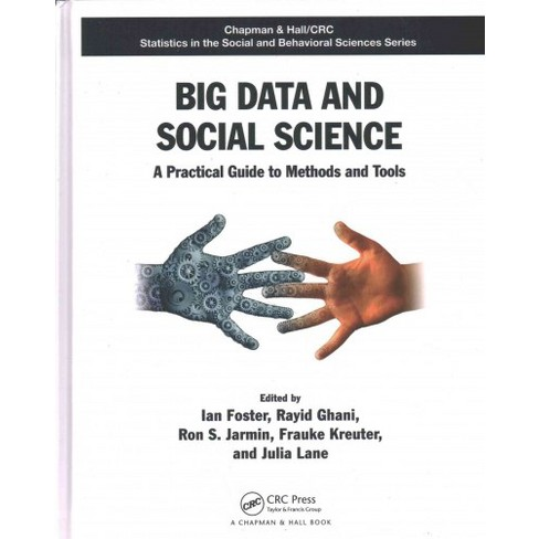 Big Data And Social Science A Practical Guide To Methods And Tools