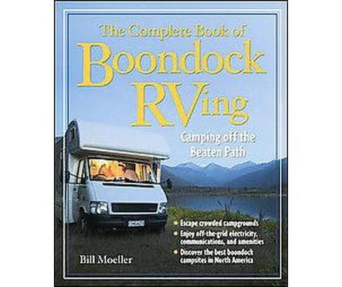 Complete Book of Boondock Rving : Camping Off the Beaten Path (Paperback) (Bill Moeller & Jan Moeller) - image 1 of 1