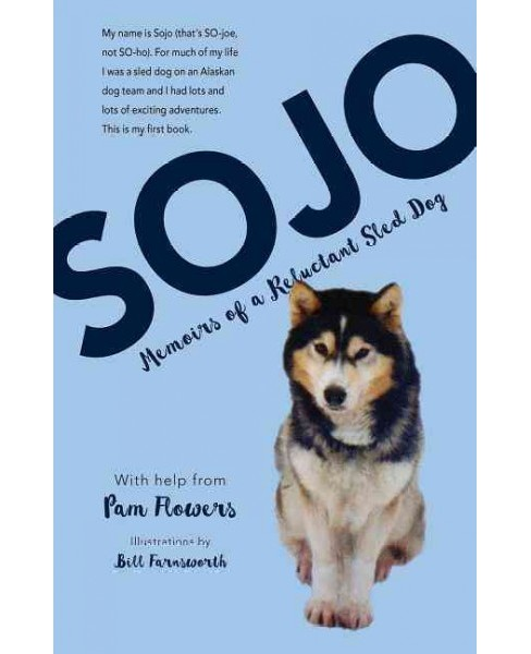 Sojo : Memoirs of a Reluctant Sled Dog (Hardcover) (Pam Flowers) - image 1 of 1