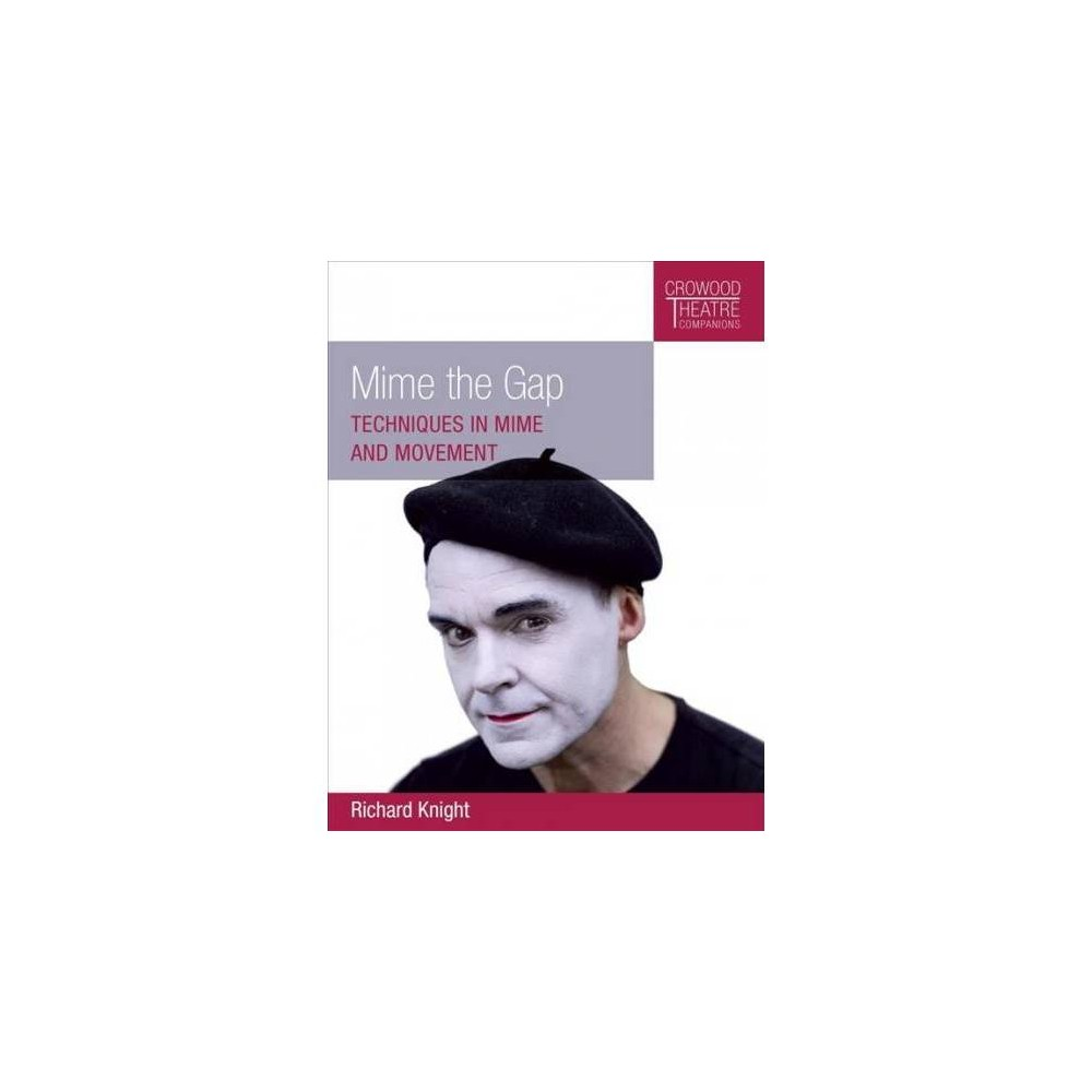 Mime the Gap : Techniques in Mime and Movement - by Richard Knight (Paperback)