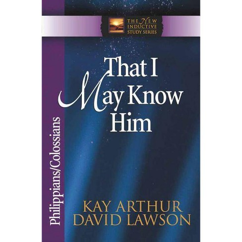 That I May Know Him - (New Inductive Studies) by  Kay Arthur & David Lawson & David Arthur (Paperback) - image 1 of 1