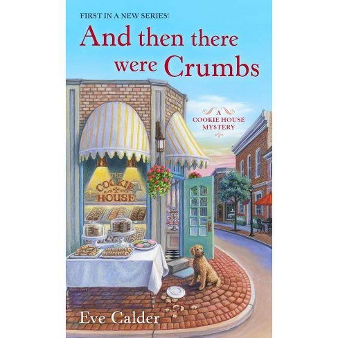 And Then There Were Crumbs - (Cookie House Mystery) by  Eve Calder (Paperback) - image 1 of 1