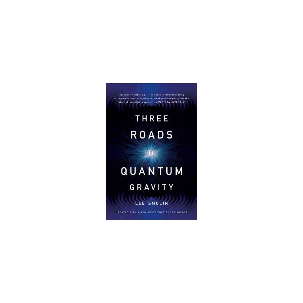 Three Roads to Quantum Gravity - by Lee Smolin (Paperback)