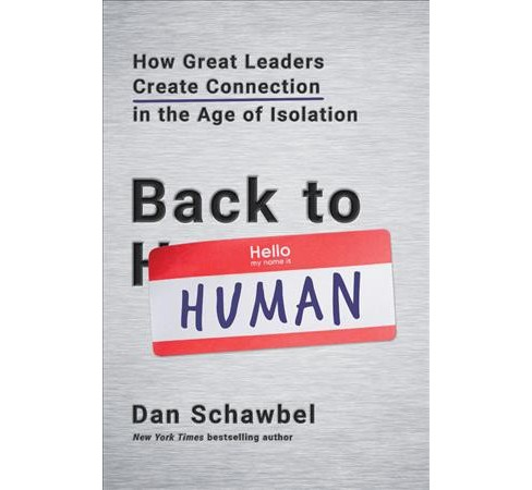 Back to Human : How Great Leaders Create Connection in the Age of Isolation -  (Hardcover) - image 1 of 1