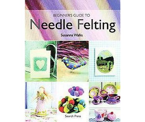 Beginner's Guide to Needle Felting (Paperback) (Susanna Wallis) - image 1 of 1