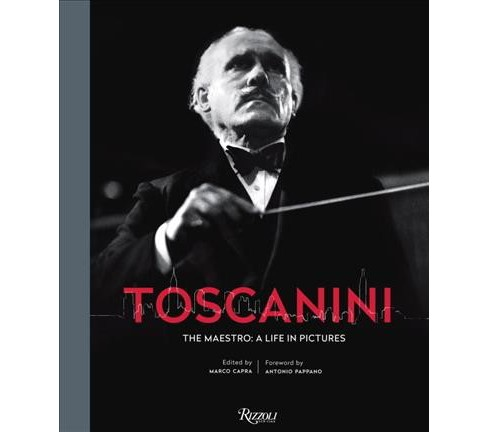 Toscanini : The Maestro: A Life in Pictures (Hardcover) (Marco Capra) - image 1 of 1