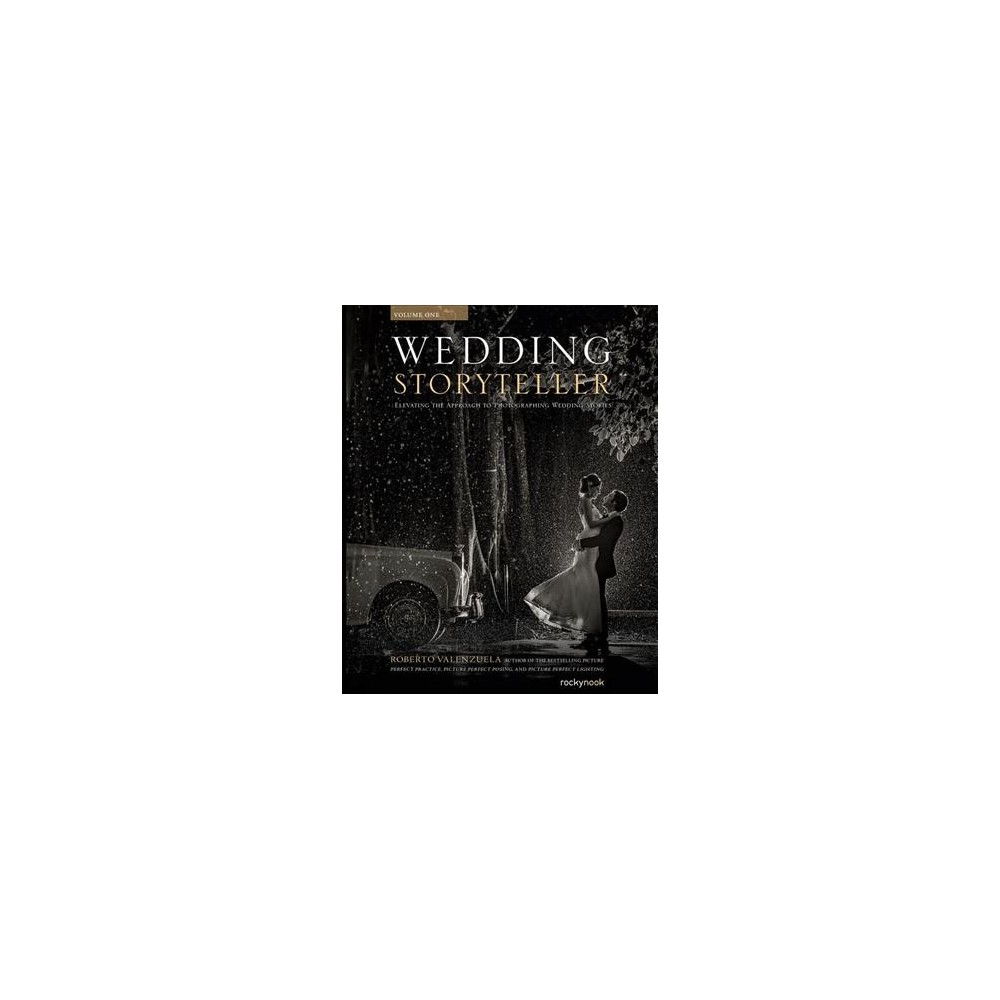 Wedding Storyteller : Elevating the Approach to Photographing Wedding Stories (Paperback) (Roberto