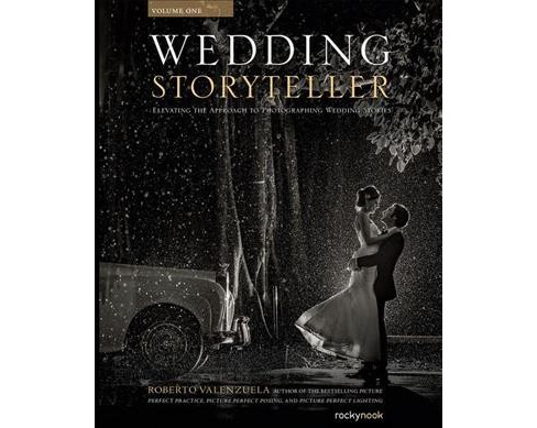 Wedding Storyteller : Elevating the Approach to Photographing Wedding Stories (Paperback) (Roberto - image 1 of 1