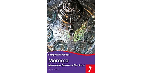Footprint Morocco : Marrakech - Essaouira - Fès - Atlas (Paperback) (Jessica Lee) - image 1 of 1