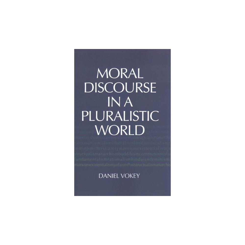 Moral Discourse in a Pluralistic World (Reprint) (Paperback) (Daniel Vokey)