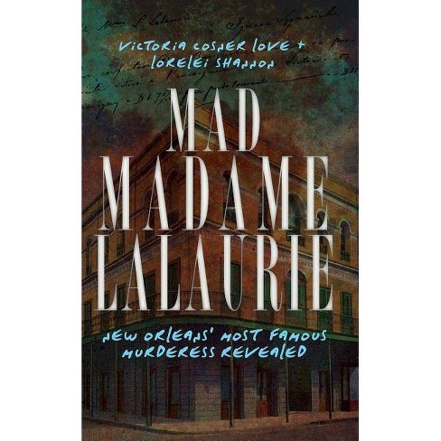 Mad Madame Lalaurie - by  Victoria Cosner Love & Victoria Cosner Love & Lorelei Shannon (Hardcover) - image 1 of 1
