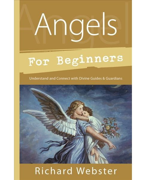 Angels for Beginners : Understand & Connect with Divine Guides & Guardians (Paperback) (Richard Webster) - image 1 of 1