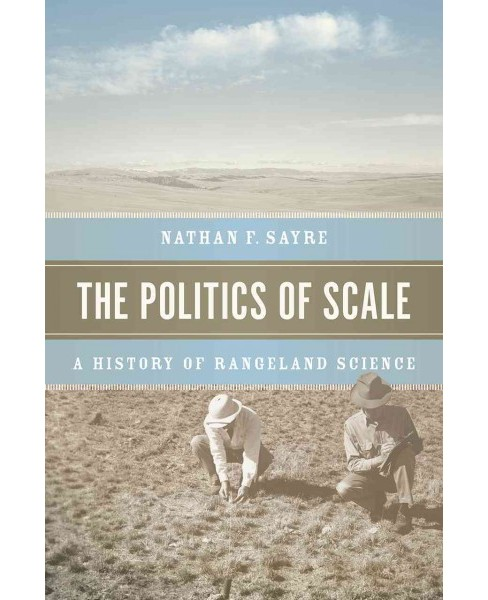Politics of Scale : A History of Rangeland Science (Paperback) (Nathan F. Sayre) - image 1 of 1