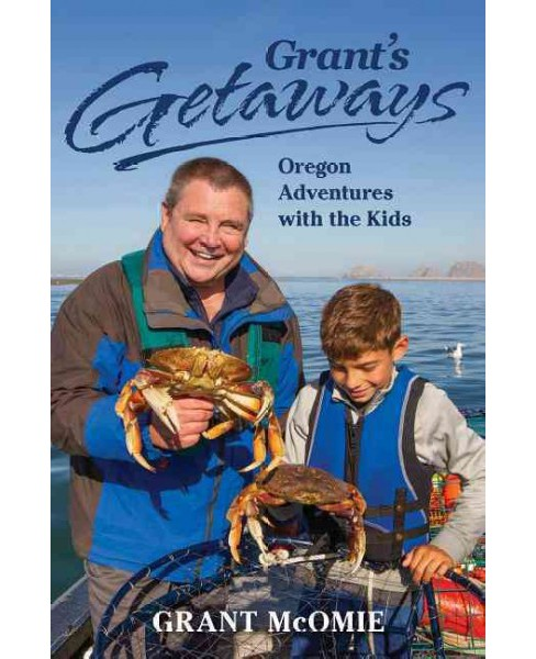 Grant's Getaways : Oregon Adventures With the Kids (Reprint) (Paperback) (Grant McOmie) - image 1 of 1