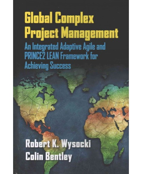 Global Complex Project Management : An Integrated Adaptive Agile and Prince2 Lean Framework for - image 1 of 1