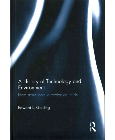 History of Technology and Environment : From Stone Tools to Ecological Crisis (Hardcover) (Edward L. - image 1 of 1