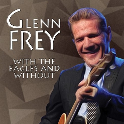 Glenn Frey - With The Eagles And Without (CD) - image 1 of 1