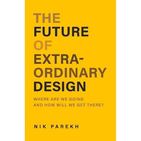 The Future of Extraordinary Design - by  Nik Parekh (Paperback) - image 1 of 1