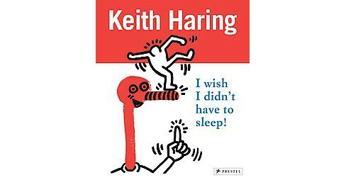 Keith Haring : I wish I didn't have to sleep (Reprint) (Paperback) - image 1 of 1