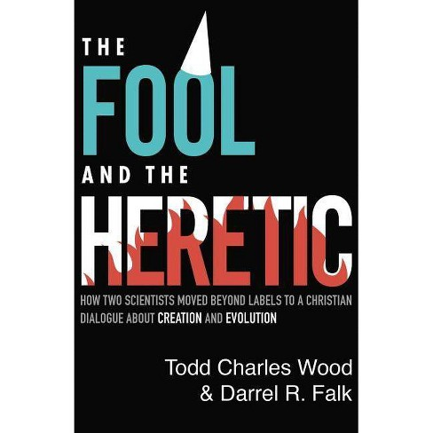 The Fool and the Heretic - by  Todd Charles Wood & Darrel R Falk (Paperback) - image 1 of 1