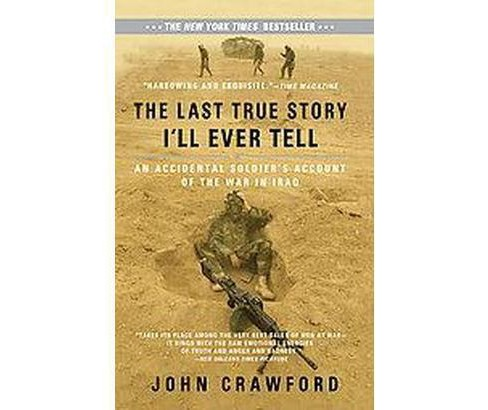 Last True Story I'll Ever Tell : An Accidental Soldier's Account of the War in Iraq (Reprint) - image 1 of 1