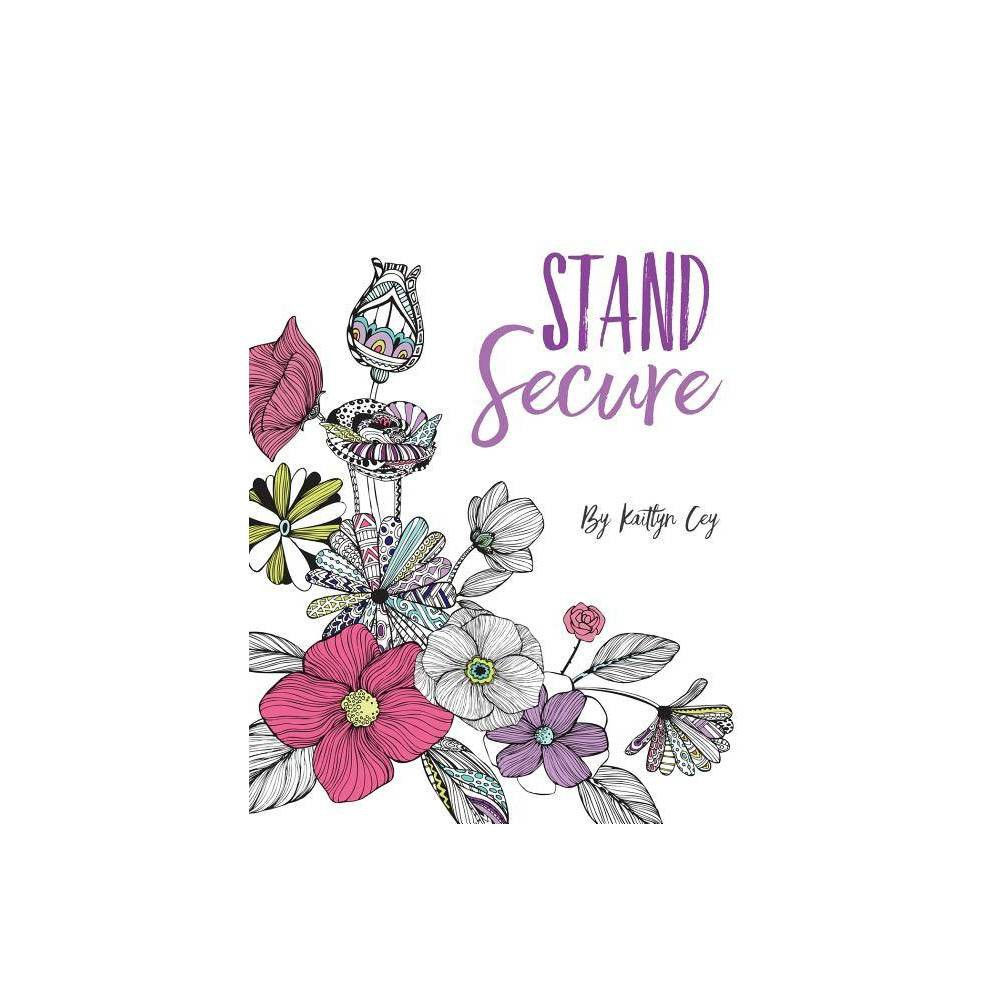 Stand Secure By Kaitlyn Jade Cey Paperback
