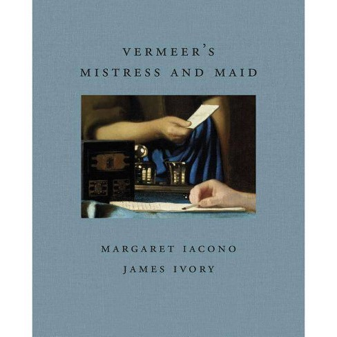 Vermeer's Mistress and Maid - (Frick Diptych) by  James Ivory & Margaret Iacono (Hardcover) - image 1 of 1