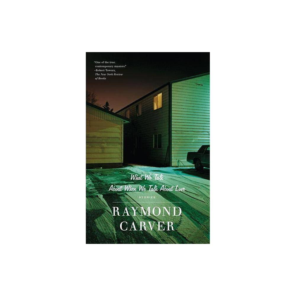 What We Talk About When We Talk About Love Vintage Contemporaries By Raymond Carver Paperback