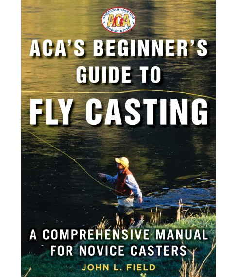 ACA's Beginner's Guide to Fly Casting : Featuring the Twelve Casts You Need to Know -  (Hardcover) - image 1 of 1