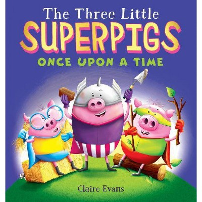 The Three Little Superpigs: Once Upon a Time - by  Claire Evans (Hardcover)
