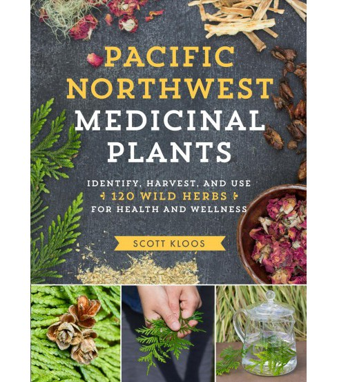 Pacific Northwest Medicinal Plants : Identify, Harvest, and Use 120 Wild Herbs for Health and Wellness - image 1 of 1