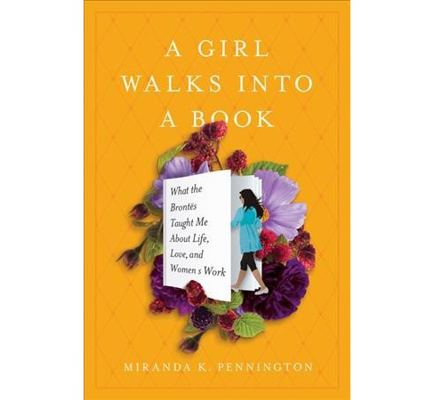 Girl Walks into a Book : What the Brontës Taught Me about Life, Love, and Women's Work - image 1 of 1