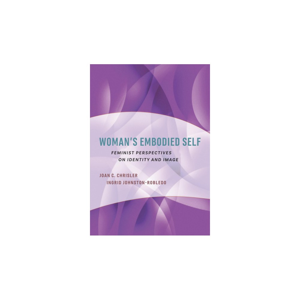 Woman's Embodied Self : Feminist Perspectives on Identity and Image - (Hardcover)