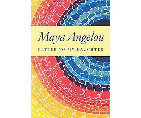 Letter to My Daughter (Hardcover) by Maya Angelou - image 1 of 1