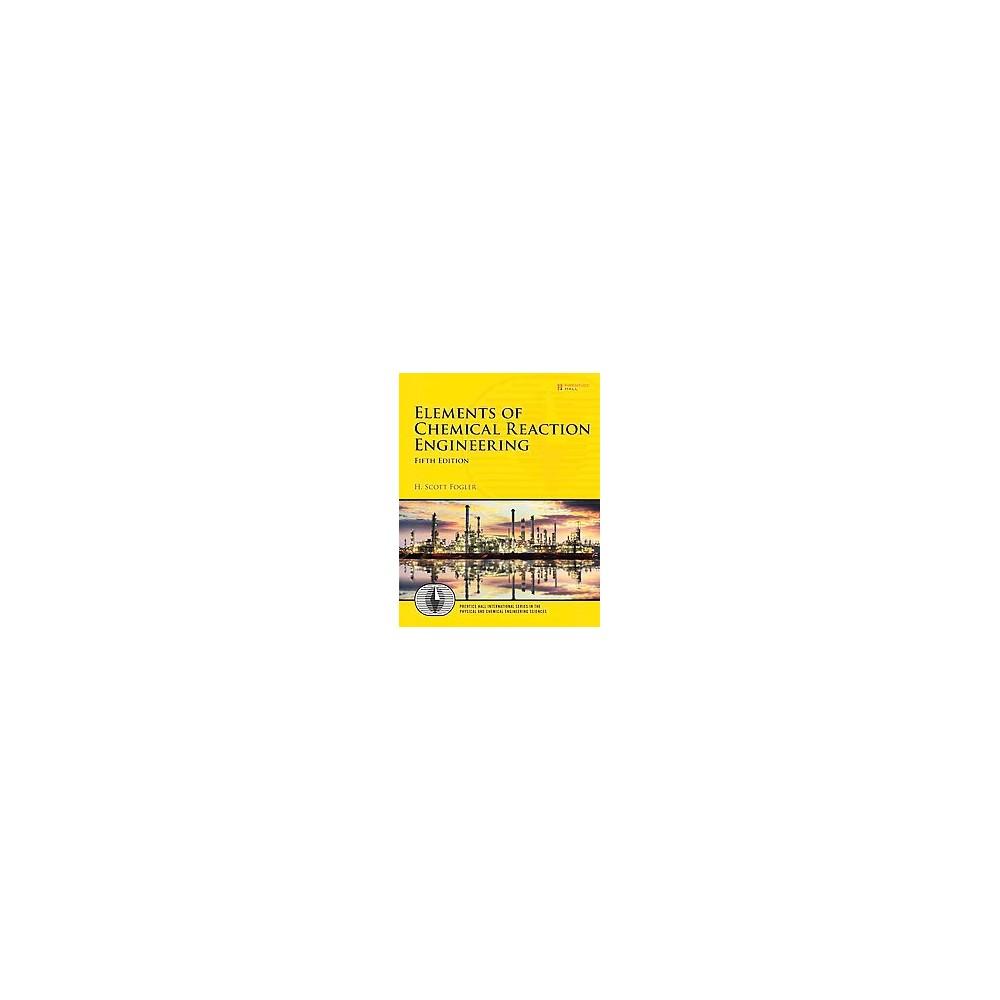 Elements of Chemical Reaction Engineering (Hardcover) (H. Scott Fogler)