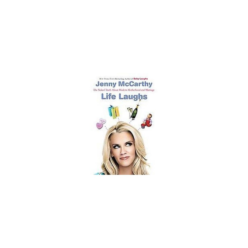 Life Laughs : The Naked Truth About Motherhood, Marriage, and Moving On (Reprint) (Paperback) (Jenny