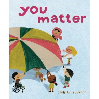 You Matter - by Christian Robinson (Hardcover)