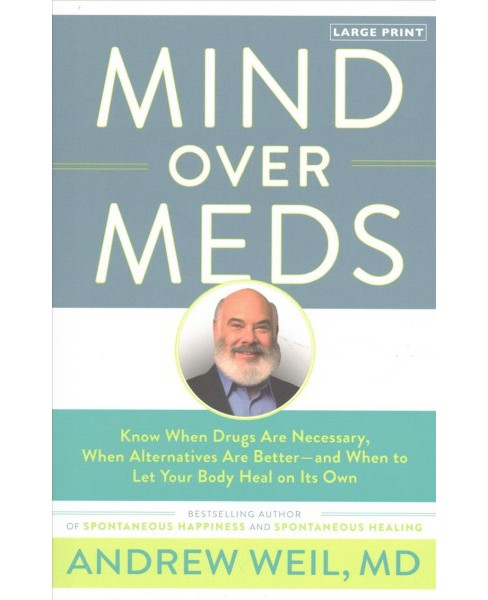 Mind over Meds : Know When Drugs Are Necessary, When Alternatives Are Better - and When to Let Your Body - image 1 of 1