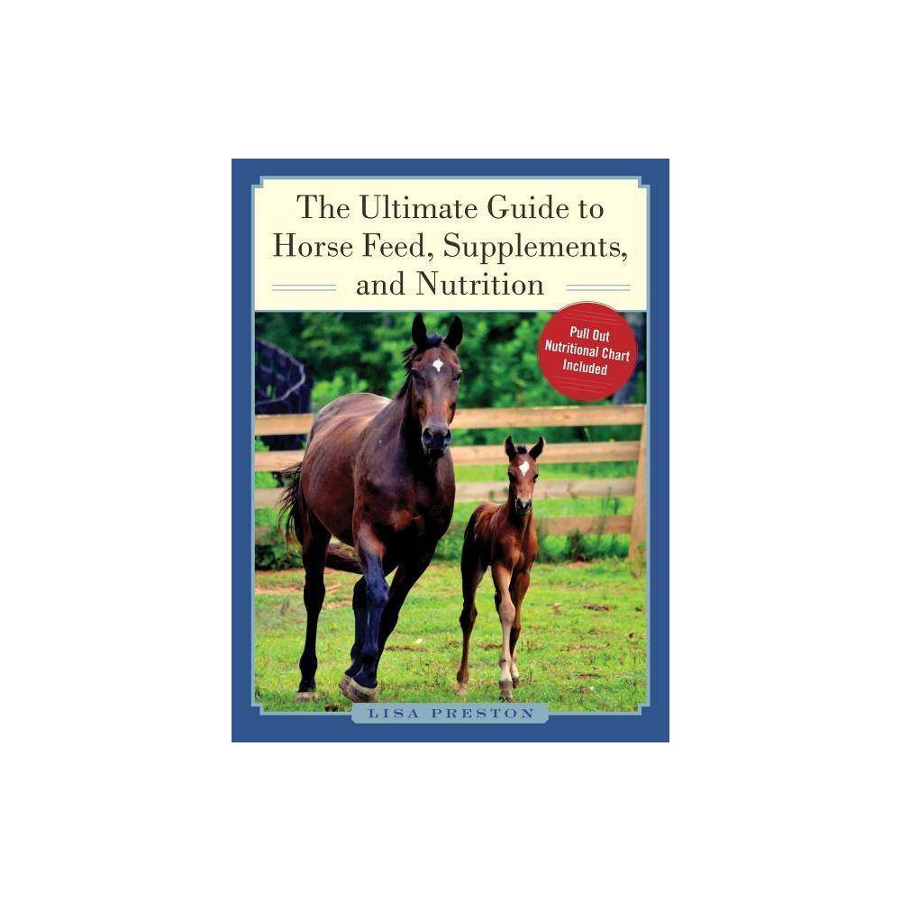 The Ultimate Guide To Horse Feed Supplements And Nutrition By Lisa Preston Hardcover