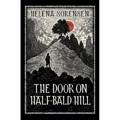 The Door on Half-Bald Hill - by  Helena Sorensen (Paperback) - image 1 of 1