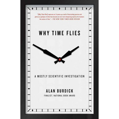 Why Time Flies - by  Alan Burdick (Paperback) - image 1 of 1