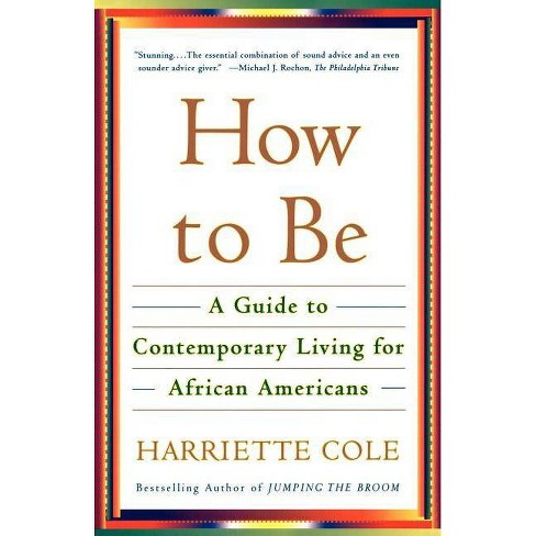 How to Be - by  Harriette Cole (Paperback) - image 1 of 1